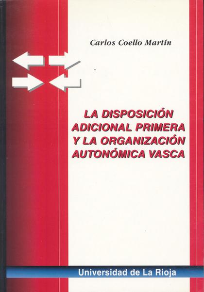 LA DISPOSICIÓN ADICIONAL PRIMERA Y LA ORGANIZACIÓN AUTONÓMICA VASCA             LA QUIEBRA DEL