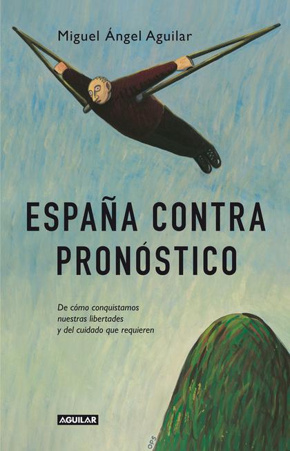 ESPAÑA CONTRA PRONÓSTICO : LO QUE NOS QUEDA DE ESPAÑA POLÍTICA, ECONÓMICA Y SOCIALMENTE HABLAND