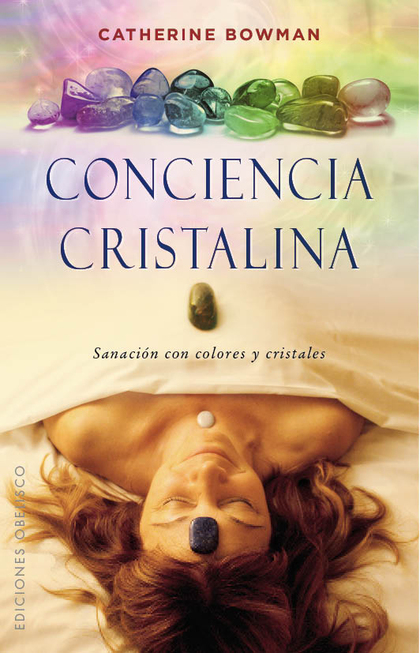 CONCIENCIA CRISTALINA. SANACIÓN CON COLORES Y CRISTALES