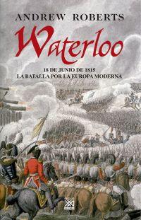 WATERLOO : 18 DE JUNIO DE 1815 : LA BATALLA POR LA EUROPA MODERNA