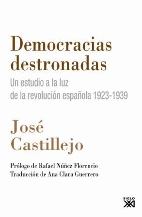 DEMOCRACIAS DESTRONADAS : UN ESTUDIO A LA LUZ DE LA REVOLUCIÓN ESPAÑOLA, 1923-1939