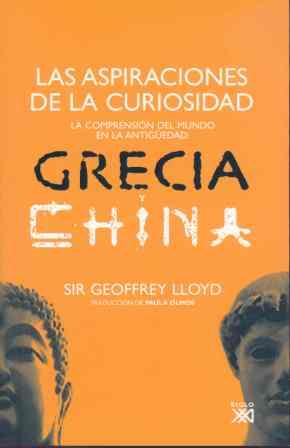 LAS ASPIRACIONES DE LA CURIOSIDAD : LA COMPRENSIÓN DEL MUNDO EN LA ANTIGÜEDAD : GRECIA Y CHINA