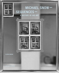 MICHAEL SNOW SEQUENCES. A HISTORY OF HIS ART
