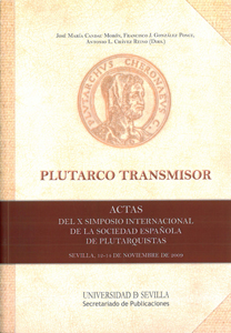 PLUTARCO TRANSMISOR : ACTAS DEL X SIMPOSIO INTERNACIONAL DE LA SOCIEDAD ESPAÑOLA DE PLUTARQUIST