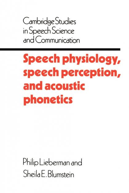 SPEECH PHYSIOLOGY, SPEECH PERCEPTION, AND ACOUSTIC PHONETICS