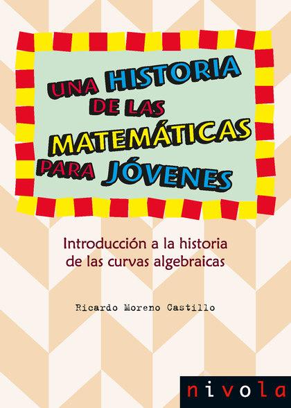 UNA HISTORIA DE LAS MATEMÁTICAS PARA JÓVENES. INTRODUCCIÓN A LA HISTORIA DE LAS