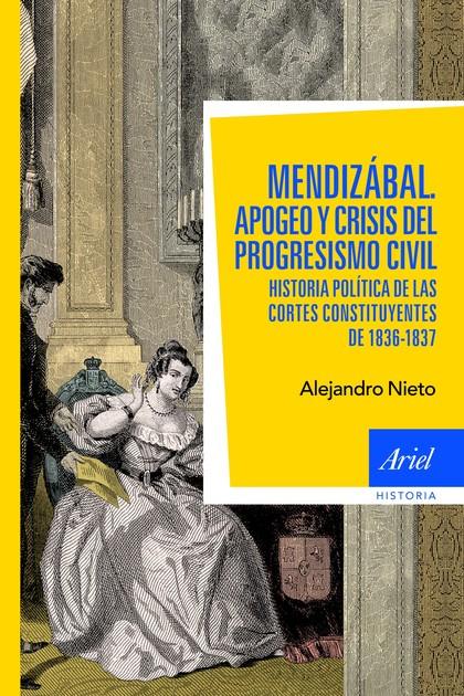 MENDIZÁBAL. HISTORIA POLÍTICA DE LAS CORTES CONSTITUYENTES DE 1836-37