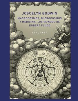 MACROCOSMOS, MICROCOSMOS Y MEDICINA: LOS MUNDOS DE ROBERT FLUDD.