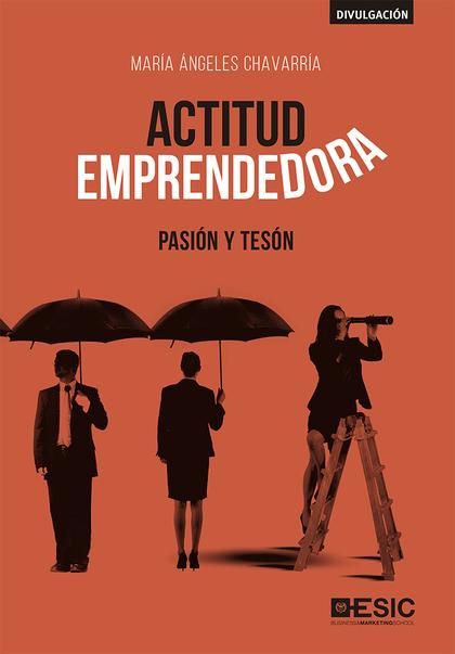 ACTITUD EMPRENDEDORA                                                            PASIÓN Y TESÓN