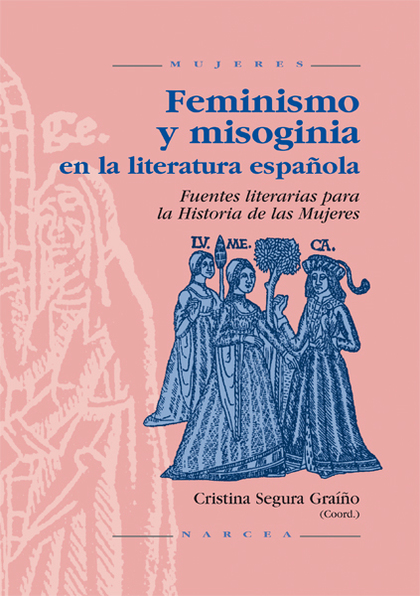 FEMINISMO Y MISOGINIA EN LA LITERATURA ESPAÑOLA: FUENTES LITERARIAS PA