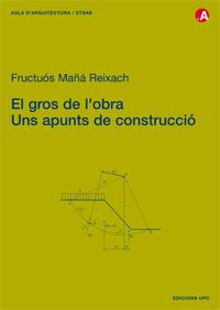 EL GROS DE L´OBRA, UNS APUNTS DE CONSTRUCCIÓ