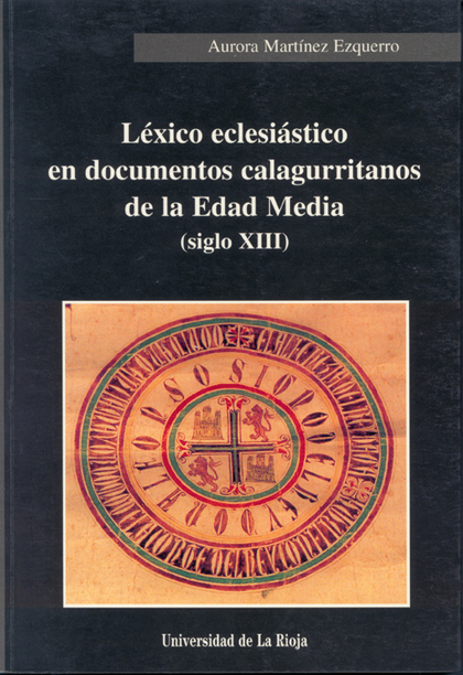 LÉXICO ECLESIÁSTICO EN DOCUMENTOS CALAGURRITANOS DE LA EDAD MEDIA  (SIGLO XIII)