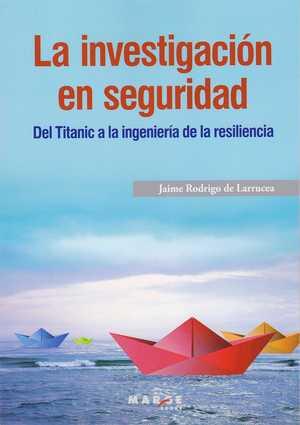 LA INVESTIGACIÓN EN SEGURIDAD. DEL TITANIC A LA INGENIERÍA DE LA RESILIENCIA
