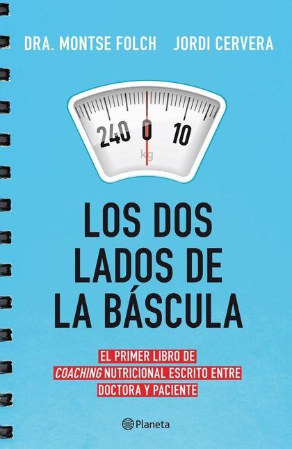 LOS DOS LADOS DE LA BÁSCULA. EL PRIMER LIBRO DE COACHING NUTRICIONAL PARA ADELGAZAR DE UNA VEZ