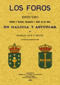 LOS FOROS : ESTUDIO HISTÓRICO Y DOCTRINAL, BIBLIOGRÁFICO Y CRÍTICO DE LOS FOROS EN GALICIA Y AS