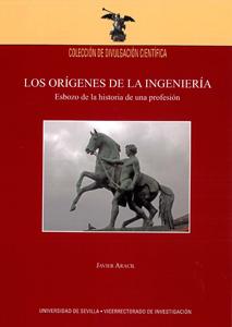 LOS ORÍGENES DE LA INGENIERÍA : ESBOZO DE LA HISTORIA DE UNA PROFESIÓN