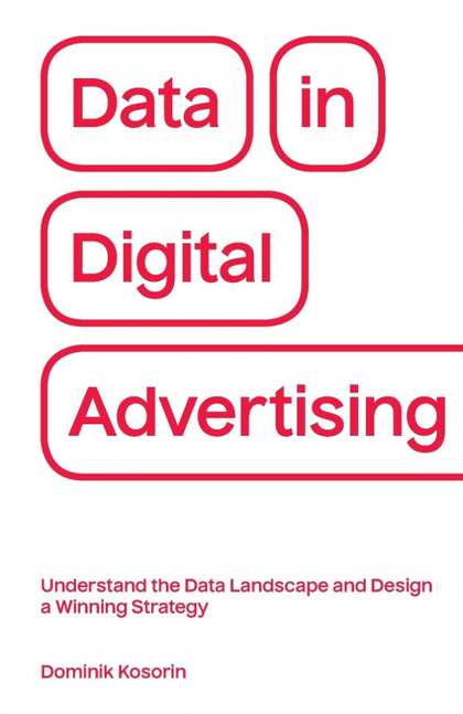 DATA IN DIGITAL ADVERTISING. UNDERSTAND THE DATA LANDSCAPE AND DESIGN A WINNING STRATEGY