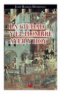 LA CIUDAD Y EL HOMBRE AYER Y HOY