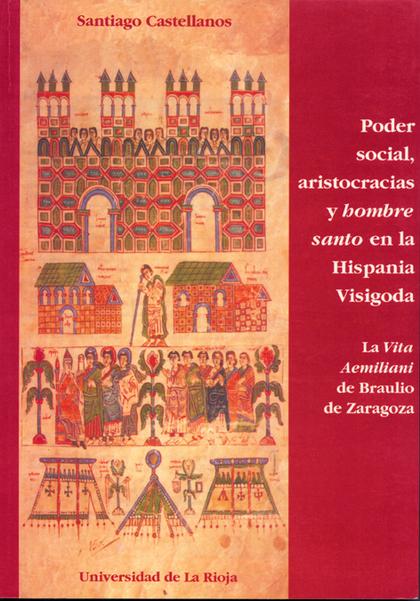 PODER SOCIAL, ARISTOCRACIAS Y HOMBRE SANTO EN LA HISPANIA VISIGODA              LA VITA AEMILIA