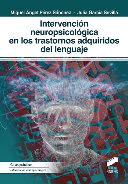 INTERVENCIÓN NEUROPSICOLÓGICA EN LOS TRASTORNOS ADQUIRIDOS DEL LENGUAJE.