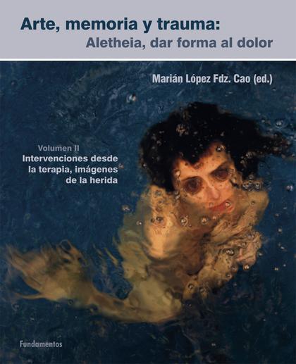 ARTE, MEMORIA Y TRAUMA. V. 2. ALETHEIA, DAR FORMA AL DOLOR. INTERVENCIONES DESDE LA TERAPIA, IM