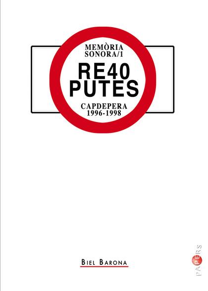 RE40 PUTES. CAPDEPERA 1996-1998. MEMÒRIA SONORA / 1