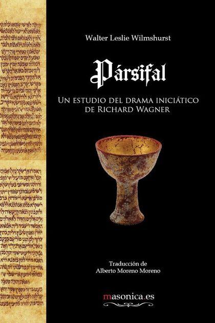 PÁRSIFAL : UN ESTUDIO DEL DRAMA INICIÁTICO DE RICHARD WAGNER