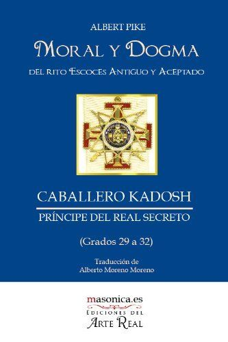 MORAL Y DOGMA DEL RITO ESCOCÉS ANTIGUO Y ACEPTADO  CABALLERO KADOSH, PRÍNCIPE DEL REAL SECRETO