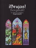 ¡BRUJAS! = SORGINAK! : LOS ARCHIVOS DE LA INQUISICIÓN Y ZUGARRAMURDI