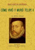 COMO VIVIÓ Y MURIÓ FELIPE II