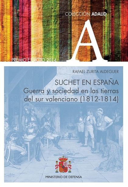 SUCHET EN ESPAÑA. GUERRA Y SOCIEDAD EN LAS TIERRAS DEL SUR VALENCIANO (1812-1814.