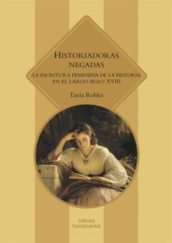 HISTORIADORAS NEGADAS. LA ESCRITURA FEMENINA DE LA HISTORIA EN EL LARGO SIGLO XVIII