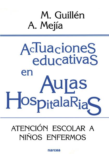 ACTUACIONES EDUCATIVAS EN AULAS HOSPITALARIAS: ATENCIÓN ESCOLAR A NIÑO