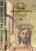JESÚS, SALVACIÓN DE DIOS : CATEQUESIS DE ADULTOS DE INSPIRACIÓN CATECUMENAL