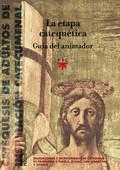 LA ETAPA CATEQUÉTICA. GUÍA DEL ANIMADOR : CATEQUESIS DE ADULTOS DE INSPIRACIÓN CATECUMENAL