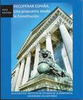 RECUPERAR ESPAÑA : UNA PROPUESTA DESDE LA CONSTITUCIÓN