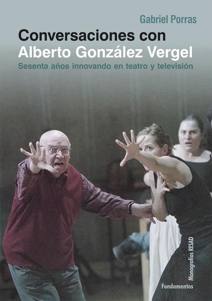 CONVERSACIONES CON ALBERTO VERGEL. SESENTA AÑOS INNOVANDO EN TEATRO Y TELEVISIÓN