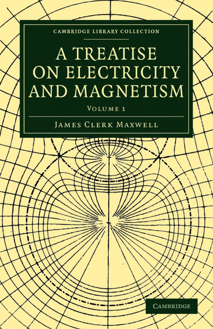 A TREATISE ON ELECTRICITY AND MAGNETISM - VOLUME 1