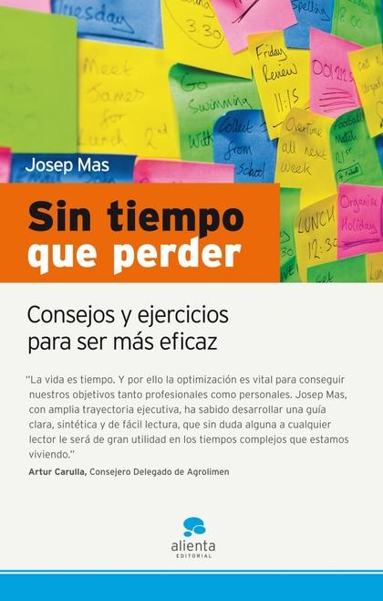 SIN TIEMPO QUE PERDER : CONSEJOS Y EJERCICIOS PARA SER MÁS EFICAZ