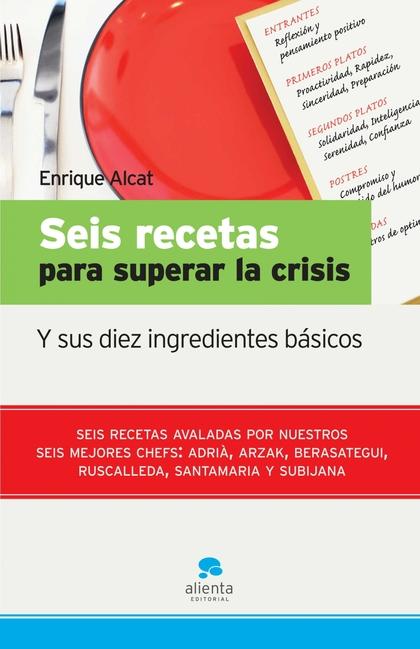 SEIS RECETAS PARA SUPERAR LA CRISIS : Y SUS DIEZ INGREDIENTES BÁSICOS