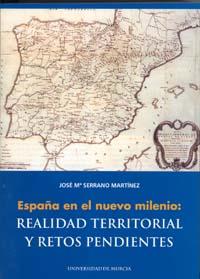 ESPAÑA EN EL NUEVO MILENIO: REALIDAD TERRITORIAL Y RETOS PENDIENTES