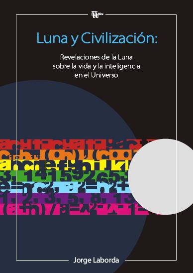 LUNA Y CIVILIZACIÓN : REVELACIONES DE LA LUNA SOBRE LA VIDA Y LA INTELIGENCIA EN EL UNIVERSO