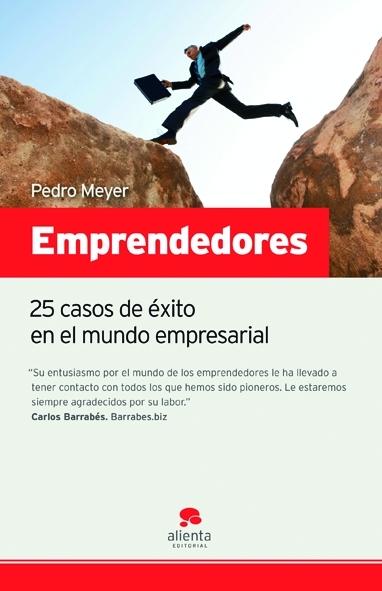 EMPRENDEDORES. 25 CASOS DE ÉXITO EN EL MUNDO EMPRESARIAL