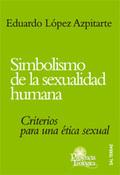 SIMBOLISMO DE LA SEXUALIDAD HUMANA: CRITERIOS PARA UNA ÉTICA SEXUAL