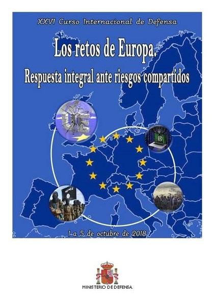XXVI CURSO INTERNACIONAL DE DEFENSA: LOS RETOS DE EUROPA. RESPUESTA INTEGRAL ANT.