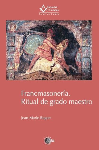 FRANCMASONERÍA : RITUAL DE GRADO MAESTRO