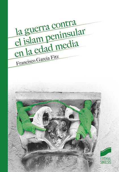 GUERRA CONTRA EL ISLAM PENINSULAR EN LA EDAD MEDIA,LA