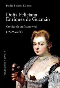 DOÑA FELICIANA ENRÍQUEZ DE GUZMÁN : CRÓNICA DE UN FRACASO VITAL, 1569-1644