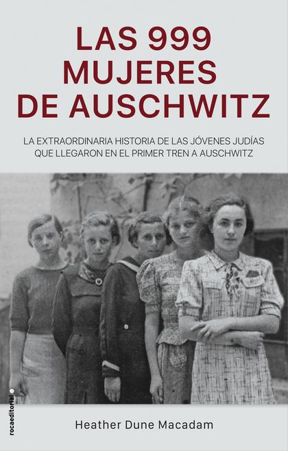 LAS 999 MUJERES DE AUSCHWITZ. LA EXTRAORDINARIA HISTORIA DE LAS PRIMERAS NIÑAS JUDÍAS QUE LLEGA