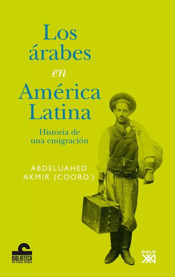 LOS ÁRABES EN AMÉRICA LATINA : HISTORIA DE UNA EMIGRACIÓN